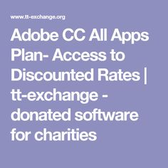 Adobe CC All Apps Plan- Access to Discounted Rates | tt-exchange - donated software for charities