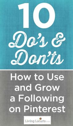 10 Do's and Don'ts ~ How to Grow your Following on Pinterest / thank you for your inspiration!!! @livinglocurto