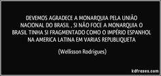 DEVEMOS    AGRADECE    A   MONARQUIA   PELA  UNIÃO    NACIONAL   DO    BRASIL   ,  SI   NÃO    FOCE   A   MONARQUIA  O   BRASIL   TINHA  SI  FRAGMENTADO COMO O   IMPÉRIO   ESPANHOL   NA  AMERICA   LATINA    EM   VARIAS   REPUBLIQUETA