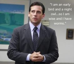 I am wise and I have worms. Michael Scott from The Office.