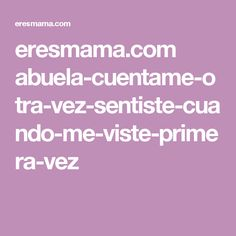 eresmama.com abuela-cuentame-otra-vez-sentiste-cuando-me-viste-primera-vez