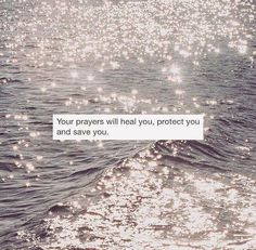 """Your prayers will heal you, protect you and save you."""
