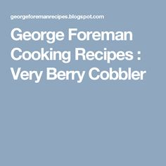 George Foreman Cooking Recipes : Very Berry Cobbler
