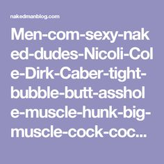 Men-com-sexy-naked-dudes-Nicoli-Cole-Dirk-Caber-tight-bubble-butt-asshole-muscle-hunk-big-muscle-cock-cocksucker-fucking-006-gay-porn-video-porno-nude-movies-pics-porn-star-sex-photo.jpg 800×533 pixels