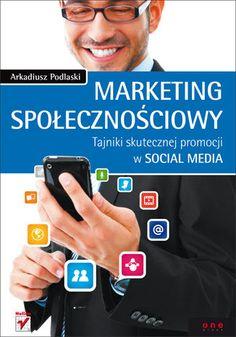 Marketing społecznościowy. Tajniki skutecznej promocji w social media-Podlaski Arkadiusz