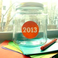 2013 Jar! Every time something good happens, write it down and put it in the jar. Open it up on NYE and recall all the positive things that happened in 2013!