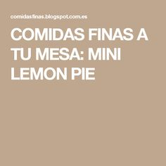 COMIDAS FINAS A TU MESA: MINI LEMON PIE