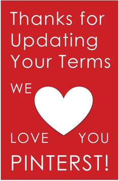 Let the Complaints Stop Here. Thank You Pinterest for listening to the community. Review the new documents here. www.pinterest.com/about/terms The Terms will go into effect for all users on April 6, 2012. *New features also coming including a Pinterest API and Private Pinboards.