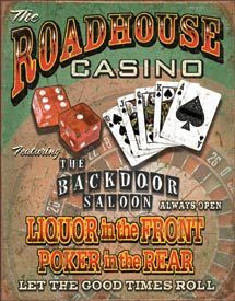 Roadhouse Bar and Casino | Comedic Signs | Tin Signs | Wall Decor | Pictures | Art | Pictures Frames and More | Winnipeg | Manitoba | MB | Canada