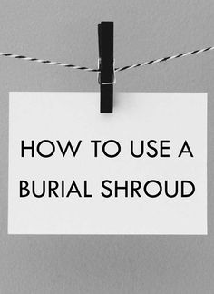 How to use a burial shroud - simple explanations and instructions for - is-sit tiegħi End Of Life Doula, Green Funeral, As I Lay Dying, Burial Urns, Funeral Memorial, In Writing, Etiquette, Coffin, Being Used