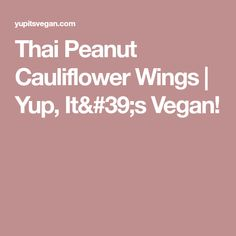 Thai Peanut Cauliflower Wings | Yup, It's Vegan!