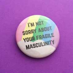 I'm Not Sorry About Your Fragile Masculinity Button Badge - Rainbow Badge - Feminist Badge Beth Moore, Rainbow Badge, Logos Retro, Rainbow Aesthetic, Button Badge, Button Button, Intersectional Feminism, Badge Design, Pin And Patches