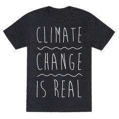Climate Change Is Real White Print  - Climate change is real, it's a fact, proved by science! Global warming exists, there is no denying that! Speak your mind and show off that global warming is real with this climate change, activist, political statement shirt.