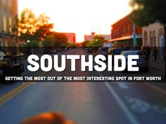 Southside by Greg Fischer - The most interesting spots in Fort Worth. #realestate