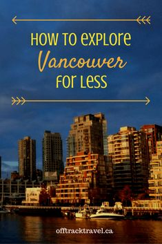 How to Explore Vancouver for Less - Tips to save you money when visiting Vancouver