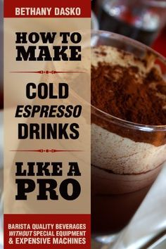 How to Make Cold Espresso Drinks Like A Pro: A Beginner's Guide to DIY Iced Lattes & Frappes by Bethany Dasko, http://www.amazon.com/dp/B005HGJJ86/ref=cm_sw_r_pi_dp_YCJUrb1GHSKCA