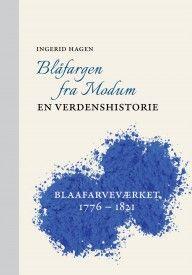 Ingerid Hagen Blåfargen fra Modum. En verdenshistorie Blaafarveværket 1776 - 1821 #spartacus Spartacus