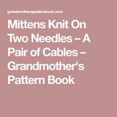 Mittens Knit On Two Needles – A Pair of Cables – Grandmother's Pattern Book