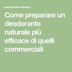 Come preparare un deodorante naturale più efficace di quelli commerciali