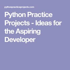 Python Practice Projects - Ideas for the Aspiring Developer