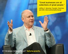 Jeffrey C. Sprecher, Founder, Chairman and CEO, IntercontinentalExchange. Speaking at the EY Strategic Growth Forum®, November 13-17, 2013 Palm Springs, California. #businessquotes