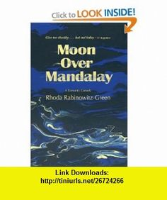 Moon Over Mandalay (9780978294700) Rhoda Rabinowitz Green, Rick Archbold, Susan James, Book Design Ben Wolfe, Cover Design Elva Hook , ISBN-10: 097829470X  , ISBN-13: 978-0978294700 ,  , tutorials , pdf , ebook , torrent , downloads , rapidshare , filesonic , hotfile , megaupload , fileserve