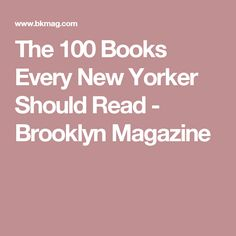 The 100 Books Every New Yorker Should Read - Brooklyn Magazine