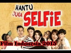 Film Indonesia 2015 - Hantu Juga Selfie Full 2015