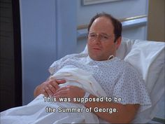 """I proclaim this the summer of George!"" - Seinfeld"