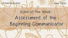 Video of the Week: Assessment of the Beginning Communicator