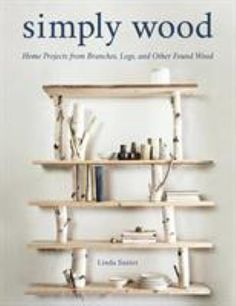 Whether you are drawn to delicate twigs, graceful branches, sturdy logs, silvered driftwood, or weathered boards, there is a project for you, from lighting and shelving to wreaths, trays, and wall hangings. Simply Wood shows even novice woodworkers how to make elegant and practical objects using found wood. Wood 8, Simply Home, Ladder Bookcase, House In The Woods, Book Crafts, Classroom Decor, Home Accents, Natural Wood, Home Projects