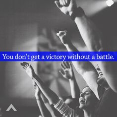 You don't get a victory without a battle. www.elevationchurch.org