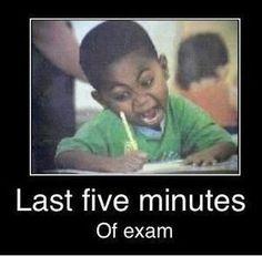 Last five minutes of exam.