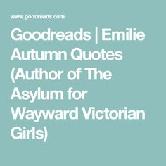 Goodreads | Emilie Autumn Quotes (Author of The Asylum for Wayward Victorian Girls)