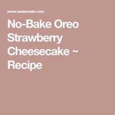 No-Bake Oreo Strawberry Cheesecake ~ Recipe