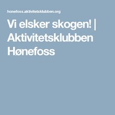 Vi elsker skogen! | Aktivitetsklubben Hønefoss