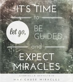 It's time to let go, be guided, and expect miracles. @GabbyBernstein #MayCauseMiracles