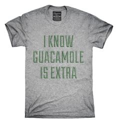 I Know Guacamole Is Extra T-Shirts, Hoodies, Tank Tops