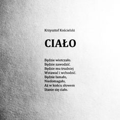 "Ciao. #koscielskiego #krzysztofkościelski #ciało Zbiór wierszy ""Ego"" do nabycia tu i tam. Great Words, Some Words, Short Poems, Picture Quotes, Good To Know, Literature, Lyrics, Poetry, Inspirational Quotes"