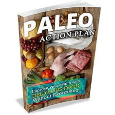 Paleo Action Plan: Transform Your Body In 30 days  By Eating Delicious Food While Not Exercising  #Quick #Healthy #Meals