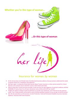 Insurance services specifically for women! visit http://www.herlife.com.au for more information on what we can offer you.
