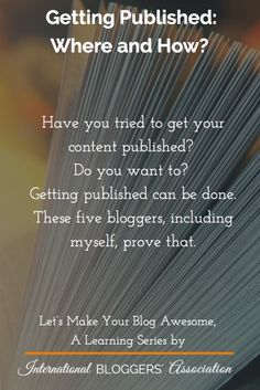 Getting Published: Where and How? -Have you tried to get your blog content published? Do you want to? Getting published can be done. These five bloggers, including myself, prove that.    http://www.internationalbloggersassociation.com/getting-published-where-how/