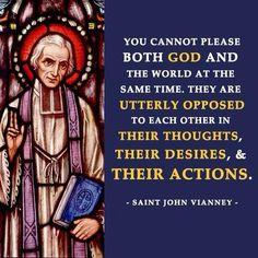 Pick one: God or the world. St. John Vianney.