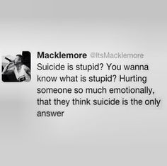 ONE. Meet Macklemore, ladies and gentlemen. TWO. There is a girl that is about to commit suicide. Please, please, PLEASE help us convince her not to! She really is falling apart, and I really wanna help her. I'll tag her below.
