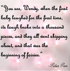 Sweet #quote from #PeterPan about the beginning of #fairies.  I'd love to paint this on the wall of my nursery some day!