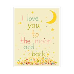 Children's Wall Art / Nursery Decor I Love You To The Moon And Back 5x7 inch Poster Print. $8.00, via Etsy.