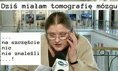 Dziś miałam tomografię mózgu ... na szczęście nic nie znaleźli ....! #Warszawa #pis #Pawlowicz #humor #Polska Poland, Peace, Pisa, Memes, Funny, Europe, Meme, Funny Parenting, Sobriety
