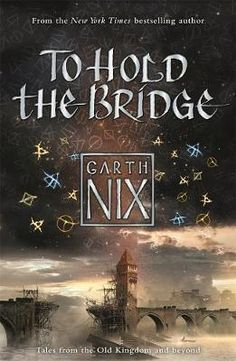 To Hold the Bridge - Garth Nix A$17