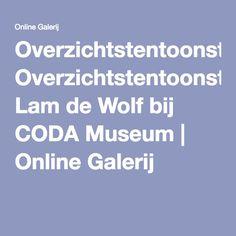 Overzichtstentoonstelling Lam de Wolf bij CODA Museum   Online Galerij