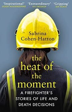 Free eBook The Heat of the Moment: A Firefighter's Stories of Life and Death Decisions Author Dr Sabrina Cohen-Hatton Quiet Moments, Life Moments, Got Books, Books To Read, Book Challenge, Life And Death, Latest Books, S Stories, What To Read